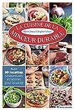 La cuisine de la minceur durable : Avec 90 recettes savoureuses et bonnes pour la santé...