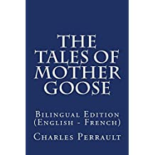 The Tales of Mother Goose: Bilingual Edition (English - French) (English Edition)