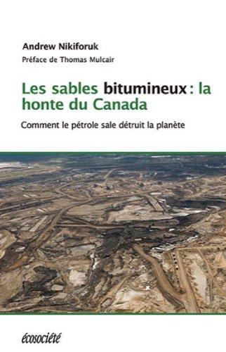Les sables bitumineux : la honte du Canada - Comment le pétrole sale détruit la planète
