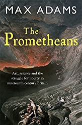 The Prometheans: John Martin and the generation that stole the future by Max Adams (2010-05-01)
