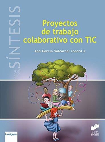 Proyectos de trabajos colaborativos con TIC (Libros de Síntesis) por Ana (coordinadora) García-Valcárcel