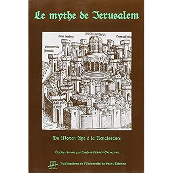 Le mythe de Jérusalem : Du Moyen Age à la Renaissance