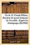 Telecharger Livres Vie de M Claude Dhiere directeur du grand seminaire de Grenoble d apres les temoignages (PDF,EPUB,MOBI) gratuits en Francaise