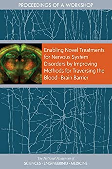 Enabling Novel Treatments For Nervous System Disorders By Improving Methods For Traversing The Blood–brain Barrier: Proceedings Of A Workshop por Engineering, And Medicine National Academies Of Sciences epub