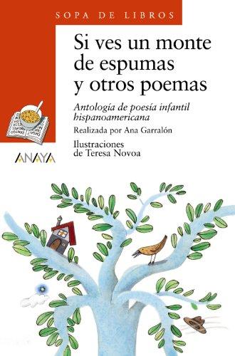 Si ves un monte de espumas y otros poemas: Antología de poesía infantil hispanoamericana: 44 (Literatura Infantil (6-11 Años) - Sopa De Libros) - 9788420700199 por Varios
