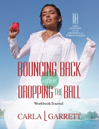 Bouncing Back after Dropping the Ball Workbook: 18 Life Lessons on the Journey to Forgiveness