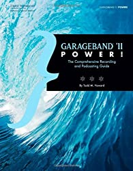 GarageBand '11 Power!: The Comprehensive Recording and Podcasting Guide