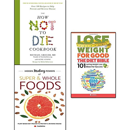how not to die cookbook [hardcover], hidden healing powers of super & whole foods and the diet bible lose weight for good 3 books collection set - over 100 recipes to help prevent and reverse disease, plant based diet proven to prevent and reverse disease, 101 lasting weight loss ideas for success