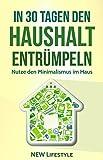 In 30 Tagen den Haushalt entrümpeln: Nutze den Minimalismus im Haus (Ausmisten, Aufräumen, Haushalt vereinfachen, Glück 1) (German Edition)