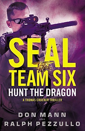 SEAL Team Six: Hunt the Dragon (SEAL Team Six Novels, Book 6) by Don Mann (2016-05-17)