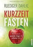 Kurzzeitfasten: Mit Esspausen gesünder, länger und schlanker leben - Ruediger Dahlke