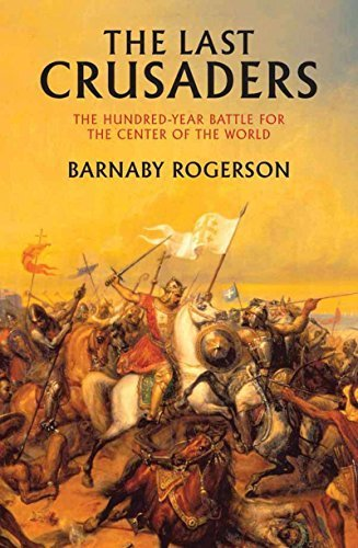 The Last Crusaders: East, West, and the Battle for the Center of the World 1st edition by Rogerson, Barnaby (2011) Paperback