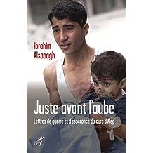 Juste avant l'aube : Lettres de guerre et d'espérance du curé d'Alep (French Edition)