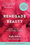 Renegade Beauty: Reveal and Revive Your Natural Radiance--Beauty Secrets, Solutions, and Preparations (English Edition)