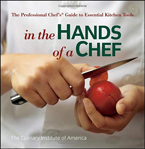 In the Hands of a Chef: The Professional Chef's Guide to Essential Kitchen Tools (Culinary Institute of America) Hand Küche