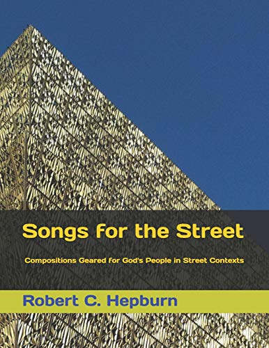 Songs for the Street: Compositions Geared for God's People in Street Contexts