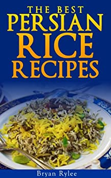 Persian Cookbook:How to make Delicious Persian rice (Vegetarian Recipes Cookbook Book 3) (English Edition) par [Rylee, Bryan]