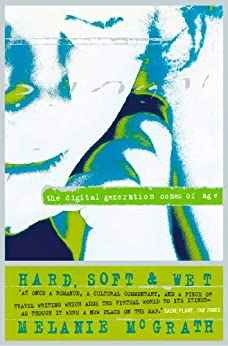 Hard, Soft and Wet: Digital Generation Comes of Age by [McGrath, Melanie]