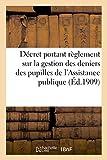 Telecharger Livres Reglement d administration publique sur la gestion des deniers des pupilles de l Assistance publique (PDF,EPUB,MOBI) gratuits en Francaise