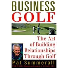 Business Golf: The Art of Building Relationships Through Golf by Pat Summerall (1999-03-24)