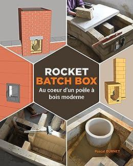 Rocket batch box: Au coeur dun poêle à bois moderne