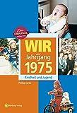 Wir vom Jahrgang 1975 - Kindheit und Jugend (Jahrgangsbände)