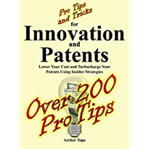 Pro Tips and Tricks for Innovation and Patents: Lower Your Cost and Turbocharge Your Patents Using Insider Strategies (English Edition)
