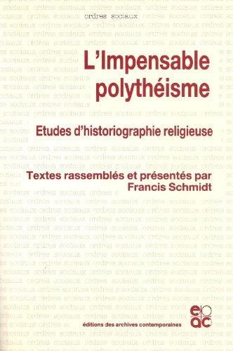 L'impensable polythéisme : Etudes d'historiographie religieuse