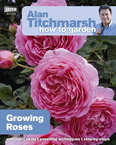 Alan Titchmarsh How to Garden: Growing Roses by Alan Titchmarsh (24-Mar-2011) Paperback