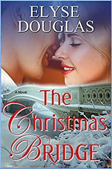 The Christmas Bridge: A First Love.  A Second Chance. by [Douglas, Elyse]