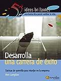 Desarrolla Una Carrera De Exito/develop a Successful Career: Tacticas De Guerilla Para Triunfar En La Empresa (52 Ideas Brillantes/ 52 Brilliant Ideas) by Ken Langdon (2005-05-30)