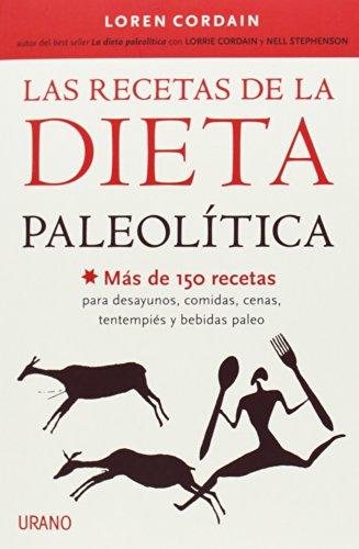 Las recetas de la Dieta Paleolítica: Más de 150 recetas para desayunos, comidas, cenas, tentempiés y bebidas Paleo (Nutrición y dietética) por Loren Cordain