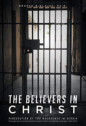 The Believers In Christ: Persecution of the Nazarene's in Serbia (English Edition)
