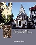 Renaissance in Holz: Das Brusttuch in Goslar (Beiträge zur Geschichte der Stadt Goslar / Goslarer Fundus)