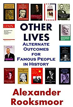Other Lives: Alternate Outcomes for Famous People in History by [Rooksmoor, Alexander]