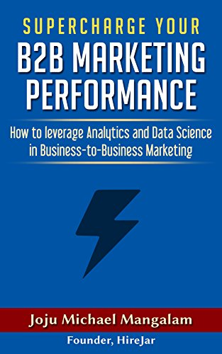 Supercharge Your B2B Marketing Performance: How to leverage Analytics and Data Science in Business-to-Business Marketing