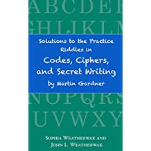 Solutions to the Practice Riddles in Codes, Ciphers, and Secret Writing by Martin Gardner (English Edition)
