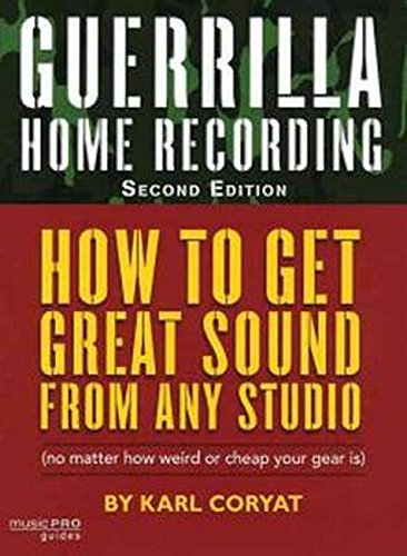 Guerrilla Home Recording (2nd Édition): How to Get Great Sound from Any Audio - (No Matter How Weird or Cheap Your Gear Is) (Hal Leonard Music Pro Guides)