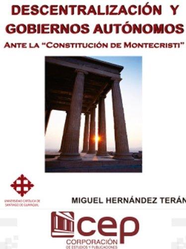 Descentralización y Gobiernos Autónomos: ante la Constitución de Montecristi por Miguel Hernandez Terán