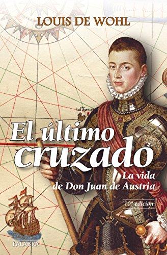 El último cruzado. La vida de Don Juan de Austria (Astor) por Louis de Wohl