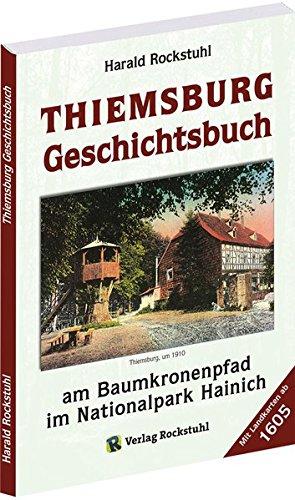 THIEMSBURG GESCHICHTSBUCH. Geschichte der Thiemsburg am Baumkronenpfad im Nationalpark und UNESCO-Weltnaturerbe Hainich