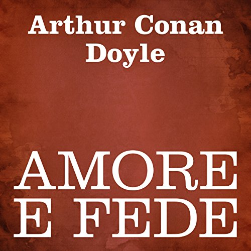 Amore e fede | Arthur Conan Doyle