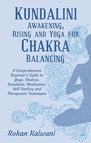 Kundalini Awakening, Rising and Yoga for Chakra Balancing: A ...