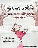 Children's Books (English Spanish): Pigs Can't Ice Skate - Los cerdos no pueden patinar sobre hielo (Bilingual Edition): Cuento Infantil. Inglés - Español. Cuentos para niños. (English Edition)