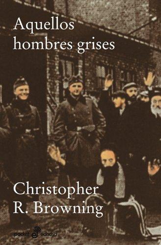 Descargar Libro Aquellos hombre grises (bolsillo) (Pocket) de Christopher R. Browning