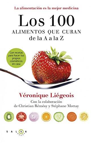 Los 100 alimentos que curan de la A a la Z: La alimentación es la mejor medicina por Véronique Liégeois