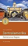 Zentralamerika: Porträt einer Region (Diese Buchreihe wurde mit dem ITB-BuchAward ausgezeichnet) - Ralf Leonhard