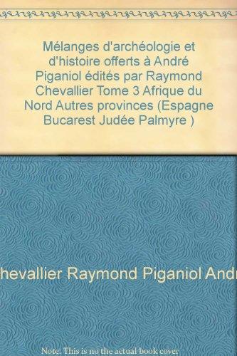 Mélanges d'archéologie et d'histoire offerts à André Piganiol édités par Raymond Chevallier Tome 3 Afrique du Nord Autres provinces (Espagne Bucarest Judée Palmyre )