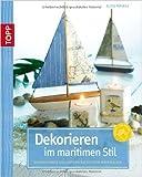Dekorieren im maritimen Stil: Dekorationen aus unterschiedlichen Materialien von Alice Rögele ( 16. Februar 2011 )