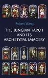 The Jungian Tarot and Its Archetypal Imagery (Jungian Tarot Trilogy)
